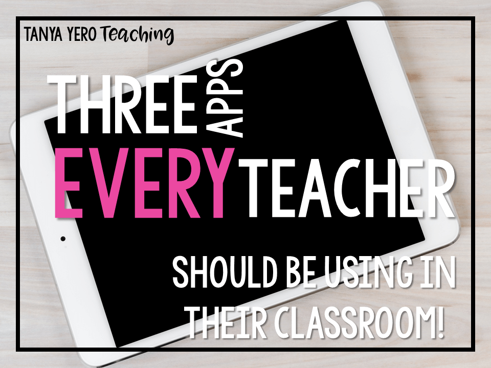 Three Apps Every Teacher Should be Using in Their Classroom
