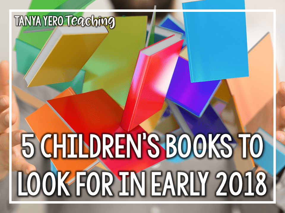 5 Children's books to Look for in Early 2018 Children's Literature