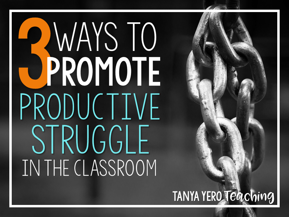 3 Ways to Promote Productive Struggle in the Classroom