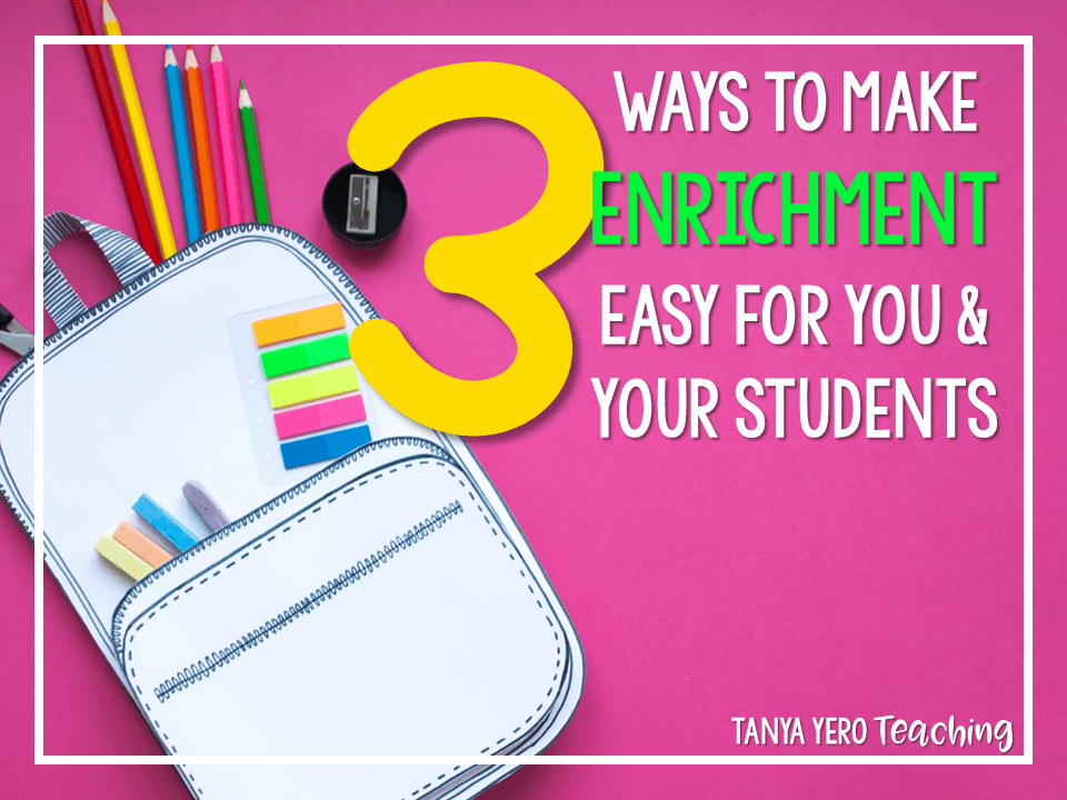 3 Ways to Make Enrichment Easy for You and Your Students