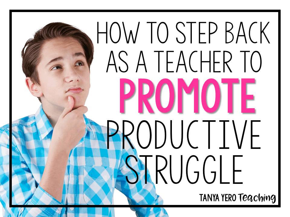 How to Step Back as A Teacher To Promote Productive Struggle