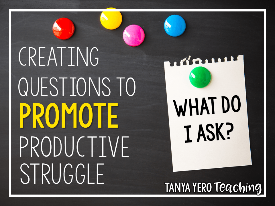 Creating Questions to Promote Productive Struggle